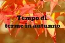 Tutti alle terme in autunno!